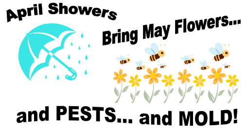 April Showers Bring May Flowers...and PESTS...and MOLD!